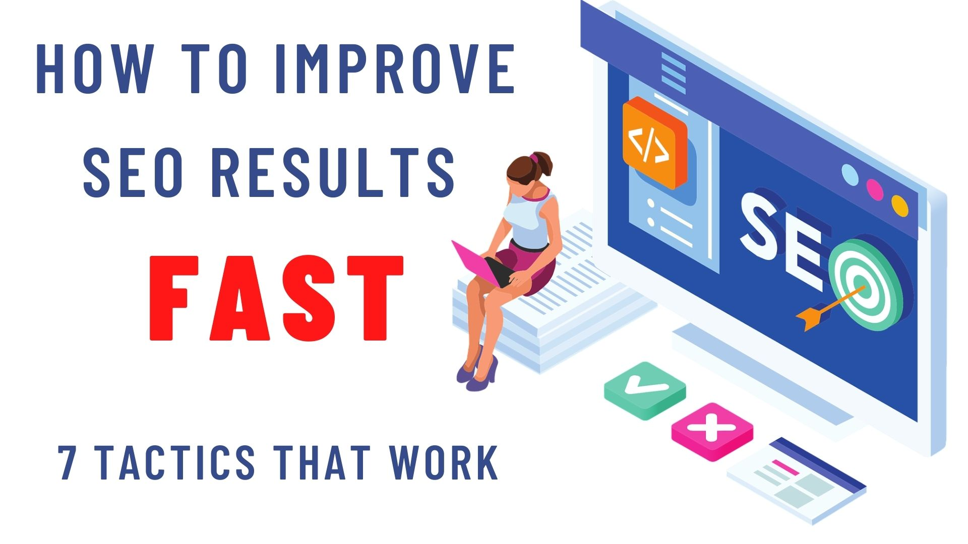 How To Improve SEO Results Fast - 7 Tactics That Work