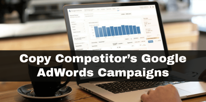 How to Copy A Competitor's Google AdWords Campaigns