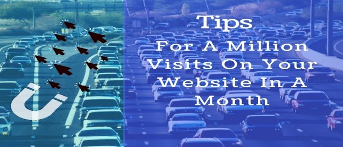 7+ Actionable Tips For A Million Visits On Your Website In A Month