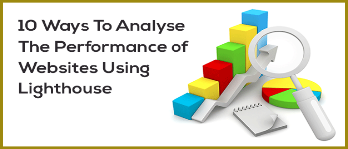 10 Ways You Can Analyse The Performance of Websites Using Lighthouse