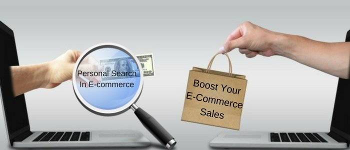 How to cope with increasing Personal Search In E-commerce and boost Your Sales?