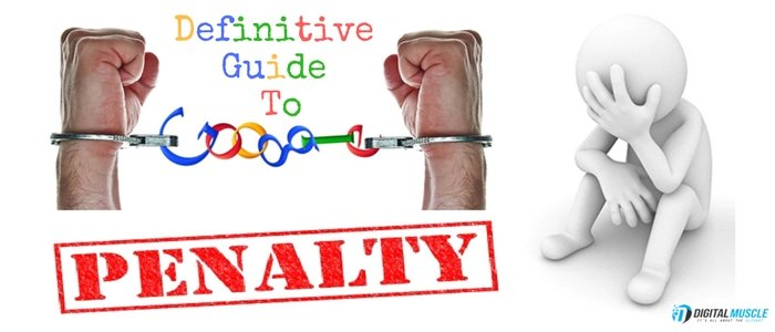 Definitive Guide To Google Penalties And How To Avoid Them?