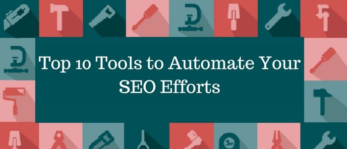 Top 10 Tools to Automate Your SEO Efforts