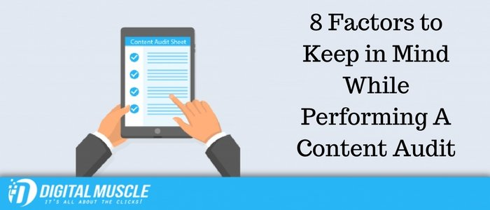 Top 8 Factors to Keep in Mind While Performing A Content Audit
