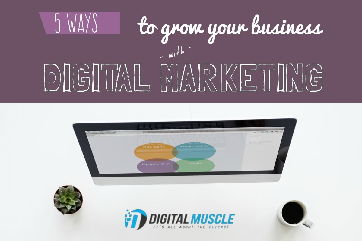 5 Ways to Grow Your Business with Digital Marketing