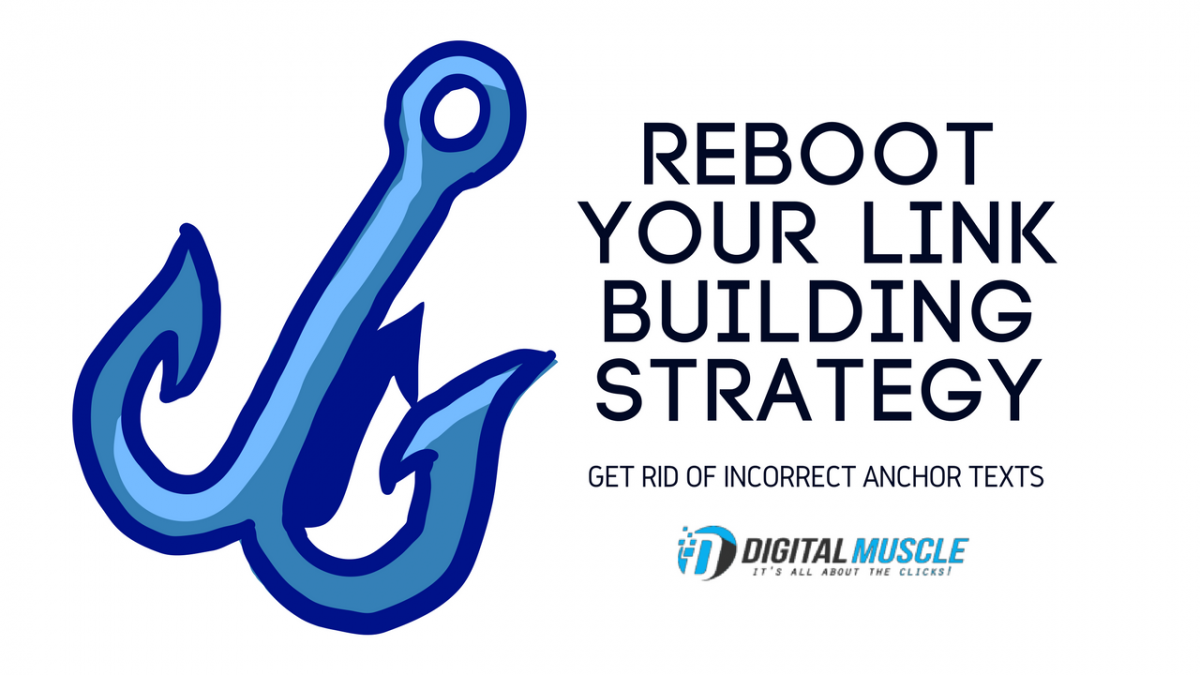 Reboot Your Link Building Strategy: Get Rid of Incorrect Anchor Texts