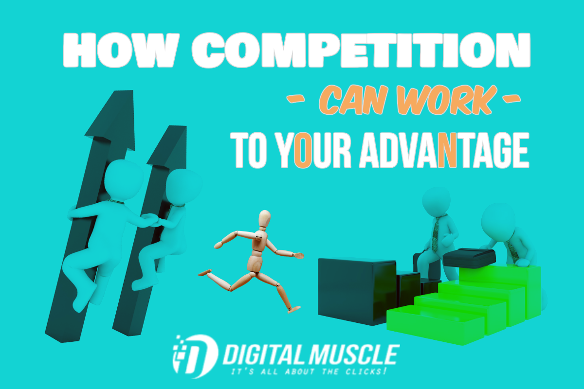 How Competition Can Work to Your Advantage