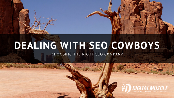 Dealing with SEO Cowboys and Choosing the Right SEO Company