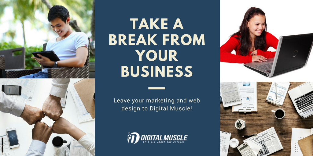 Take a Break from Your Business, Leave Your Marketing and Web Design to Digital Muscle
