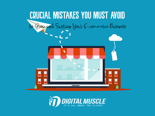 Crucial Mistakes You Must Avoid to Grow and Sustain Your E-commerce Business