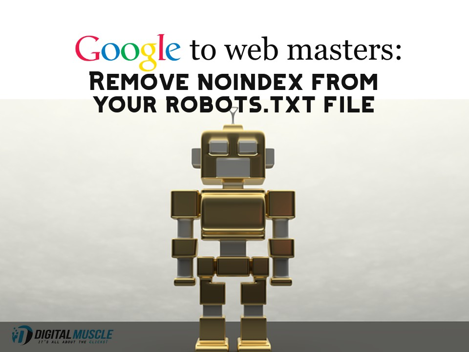 Google to Webmasters: Remove Noindex From Robots.txt Files